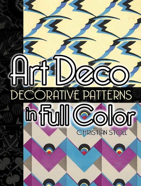 Art Deco Decorative Patterns in Full Color, Christian Stoll