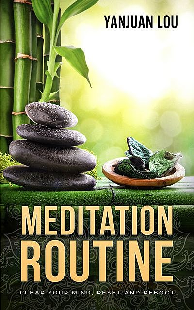 Meditation Routine – Clear your Mind, Reset and Reboot, Yanjuan Lou