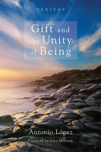 Gift and the Unity of Being, Antonio Lopez