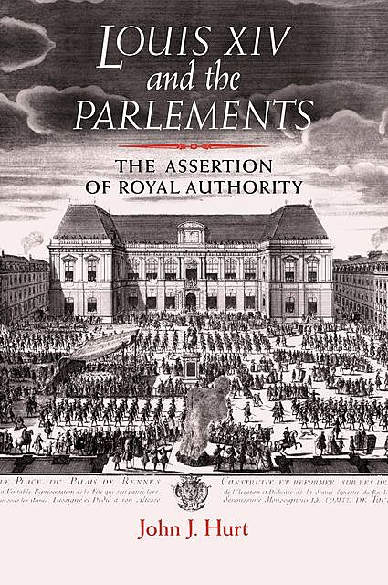 Louis XIV and the parlements, John J. Hurt