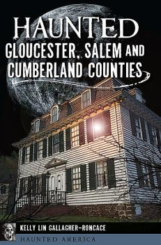 Haunted Gloucester, Salem and Cumberland Counties, Kelly Lin Gallagher-Roncace