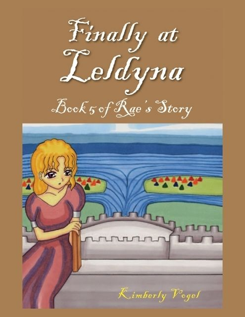 Finally at Leldyna: Book 5 of Rae's Story, Kimberly Vogel