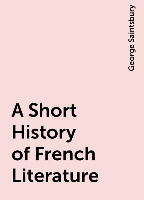 A Short History of French Literature, George Saintsbury