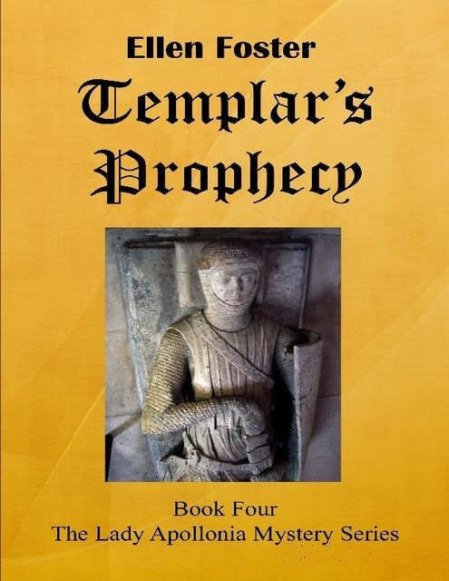 Templar's Prophecy: The Lady Apollonia Mystery Series Book Four, Ellen Foster
