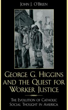 George G. Higgins and the Quest for Worker Justice, John O'Brien