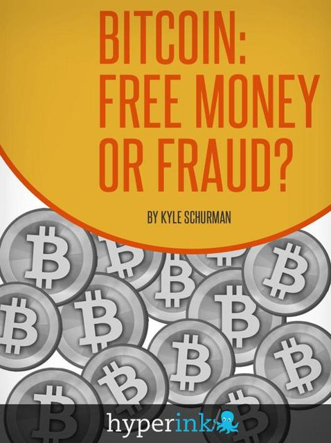 Bitcoin: Free Money or Fraud?, Kyle Schurman