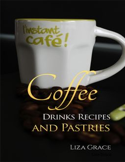 Coffee Drinks Recipes and Pastries, Liza Grace