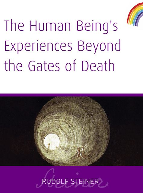Human Being's Experiences Beyond The Gates of Death, Rudolf Steiner