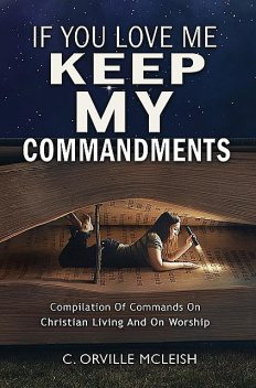 If You Love Me Keep My Commandments, C. Orville McLeish