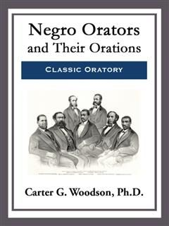 Negro Orators and Their Orations, Ph.D., Carter G.Woodson