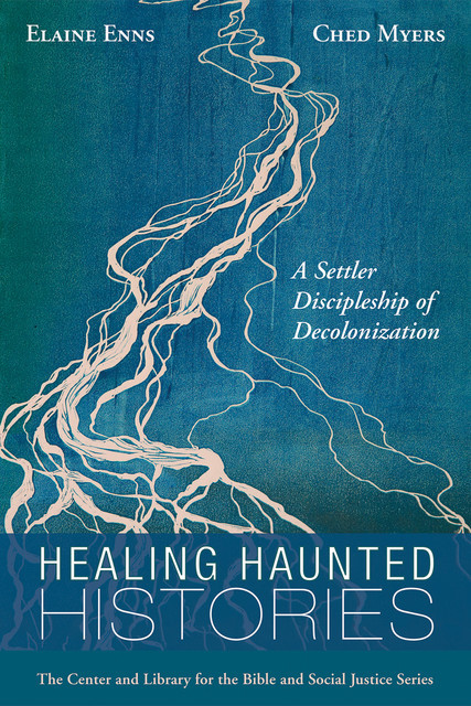 Healing Haunted Histories, Ched Myers, Elaine Enns