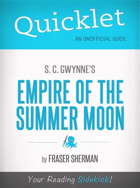 Quicklet on S. C. Gwynne's Empire of the Summer Moon (CliffsNotes-like Book Summary), Fraser Sherman