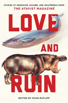 Love and Ruin: Tales of Obsession, Danger, and Heartbreak from The Atavist Magazine, Susan Orlean