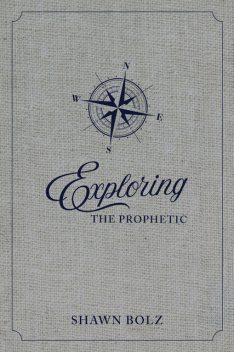 Exploring the Prophetic, Shawn Bolz