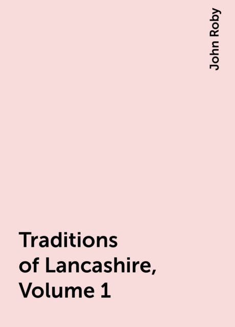 Traditions of Lancashire, Volume 1, John Roby