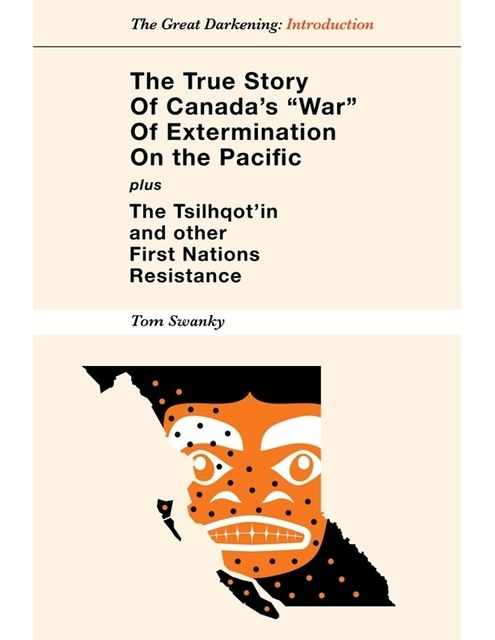 "The True Story of Canada's ""War"" of Extermination on the Pacific – Plus the Tsilhqot'in and other First Nations Resistance, Tom Swanky"