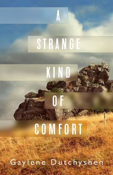 A Strange Kind of Comfort, Gaylene Dutchyshen