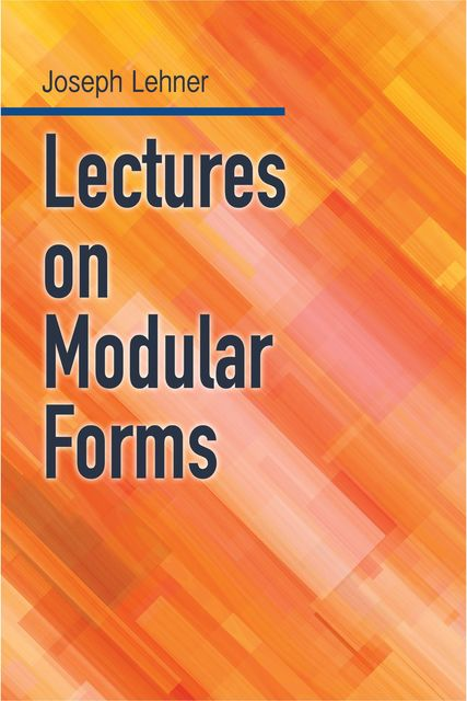 Lectures on Modular Forms, Joseph Lehner