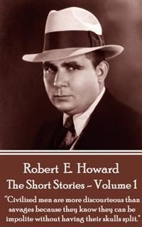 Short Stories – Volume 1, Robert E.Howard