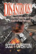 Disastrous! Three Stories of the End of the World, Scott Overton