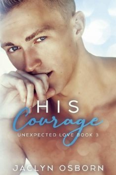 His Courage (Unexpected Love Book 3), Jaclyn Osborn