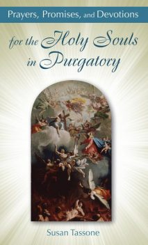Prayers, Promises, and Devotions for the Holy Souls in Purgatory, Susan Tassone