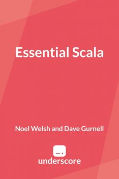 Essential Scala, Dave Gurnell, Noel Welsh