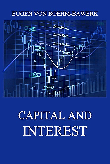 Capital and Interest: A Critical History of Economic Theory, Eugen von Boehm-Bawerk