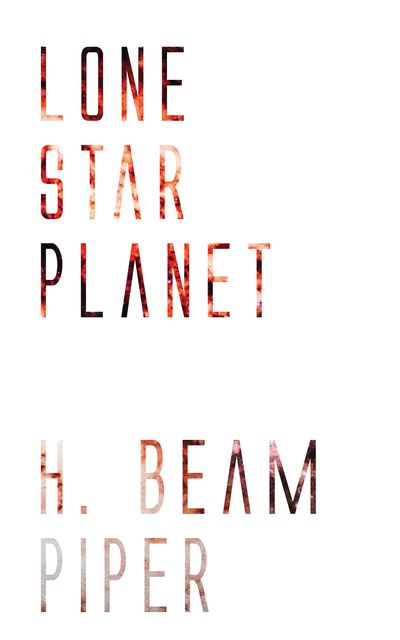 Lone Star Planet, Henry Beam Piper, John J McGuire