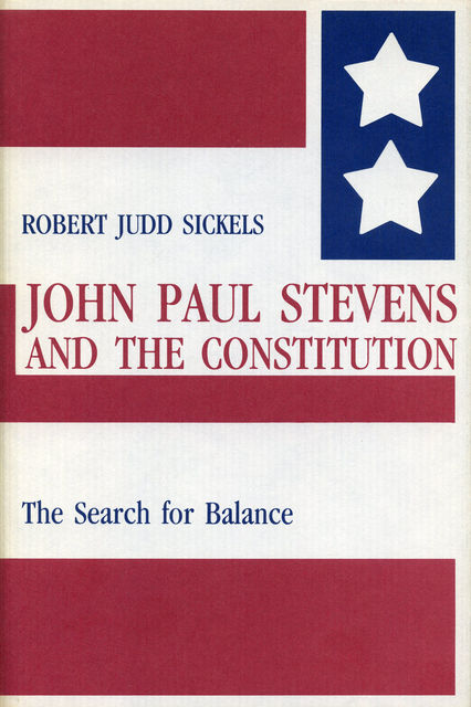 John Paul Stevens and the Constitution, Robert Sickels