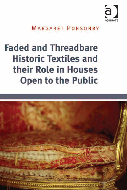 Faded and Threadbare Historic Textiles and their Role in Houses Open to the Public, Margaret Ponsonby