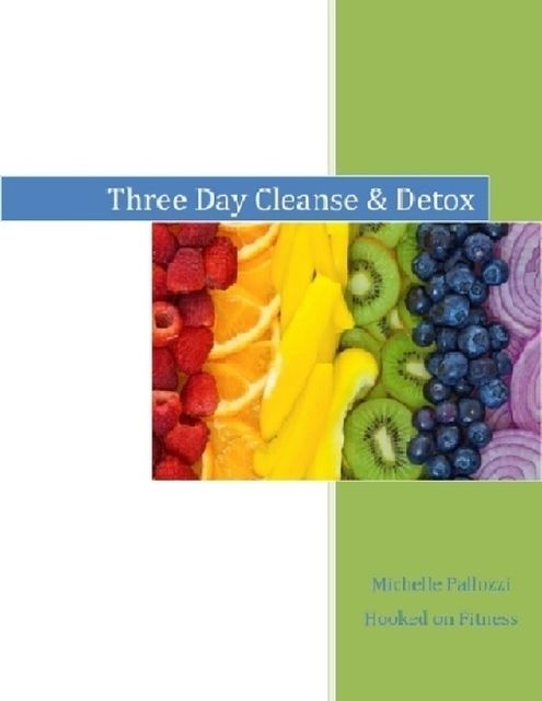 3 Day Cleanse and Detox, Hooked On Fitness, Michelle Pallozzi