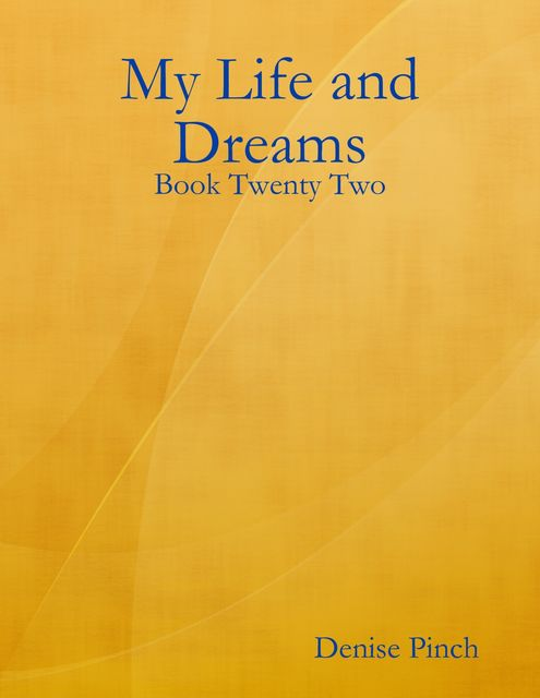 My Life and Dreams: Book Twenty Two, Denise Pinch