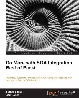 Do More with SOA Integration: Best of Packt, Arun Poduval, Doug Todd, Harish Gaur