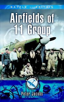 Battle of Britain: Airfields of 11 Group, Peter Jacobs
