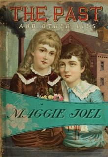 Past and Other Lies, Maggie Joel