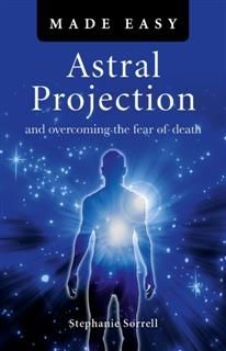 Astral Projection Made Easy, Stephanie Sorrell