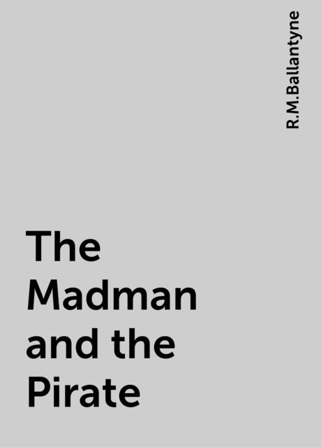 The Madman and the Pirate, R.M.Ballantyne