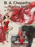 The Racing Heart of Fear, B.A.Chepaitis