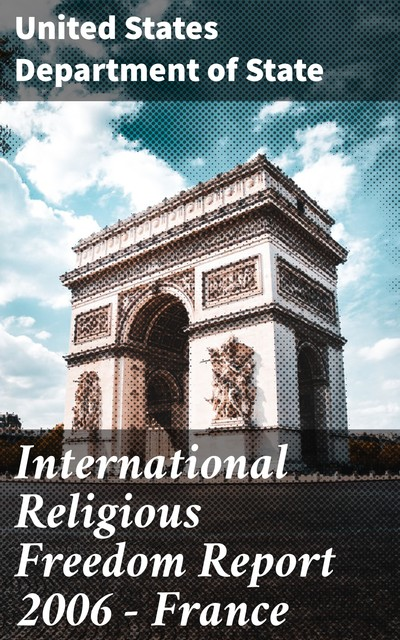 International Religious Freedom Report 2006 – France, United States Department of State