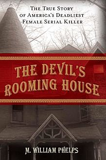 Devil's Rooming House, M. William Phelps