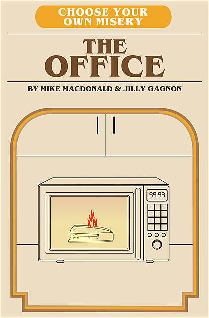 Choose Your Own Misery: The Office Adventure, Jilly Gagnon, Mike MacDonald