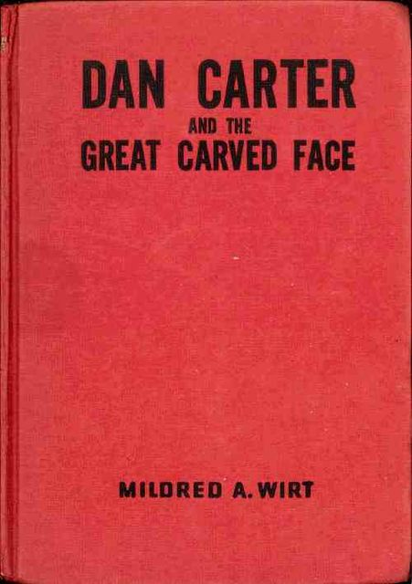 Dan Carter and the Great Carved Face, Mildred A.Wirt