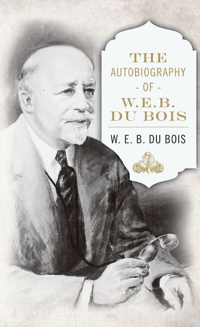 The Autobiography of W. E. B. DuBois, W. E. B. Du Bois