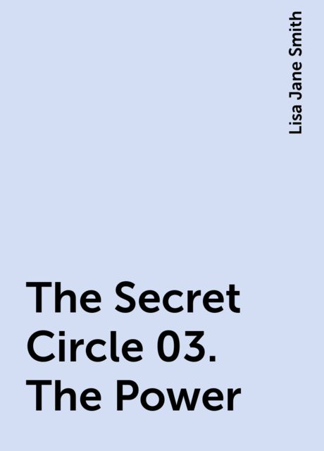 The Secret Circle 03. The Power, Lisa Jane Smith