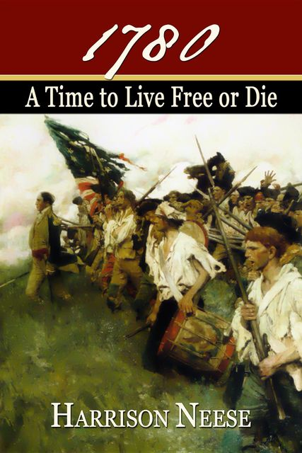 1780: A Time to Live Free or Die, Harrison Neese