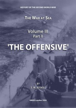 The War at Sea Volume III Part II The Offensive, Stephen Wentworth Roskill