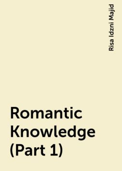 Romantic Knowledge (Part 1), Risa Idzni Majid