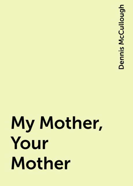 My Mother, Your Mother, Dennis McCullough