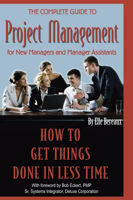 The Complete Guide to Project Management for New Managers and Management Assistants, Elle Bereaux